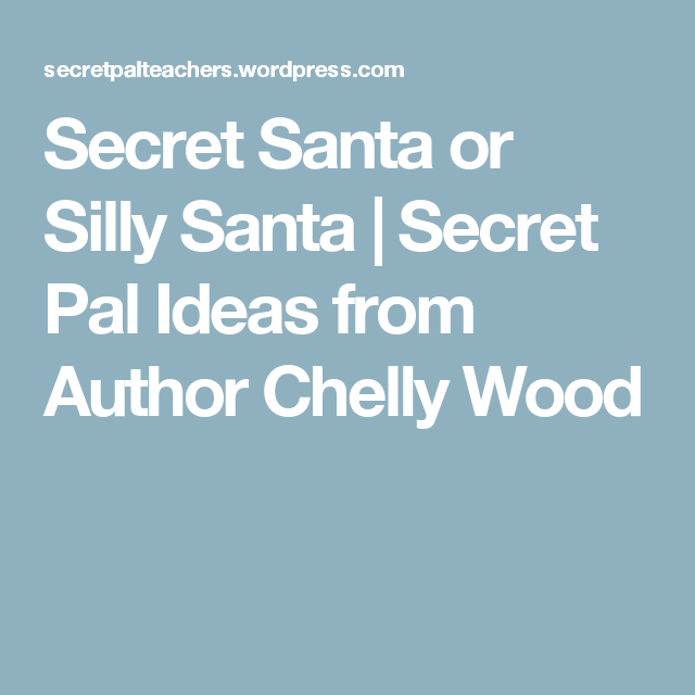 Secret Santa or Silly Santa | Secret Pal Ideas from Author Chelly Wood