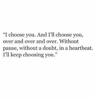I Ll Always Choose You In Any Lifetime Over Anyone Else In The