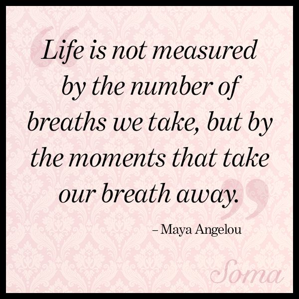 Life Is Not Measured By The Number Of Breaths We Take But By The Gorgeous Life Is Not Measured Quote