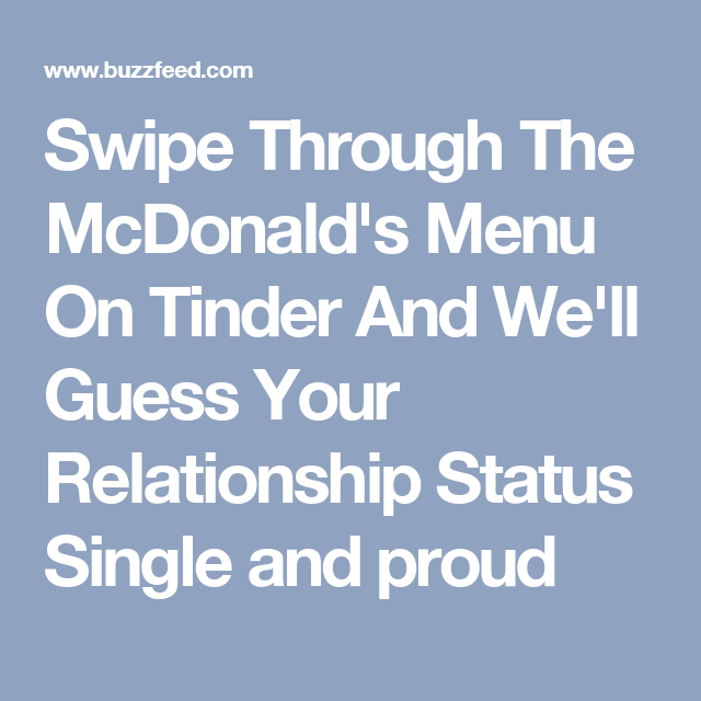 Swipe Through The McDonald's Menu On Tinder And We'll Guess Your  Relationship Status. QuizzesRelationshipsDating