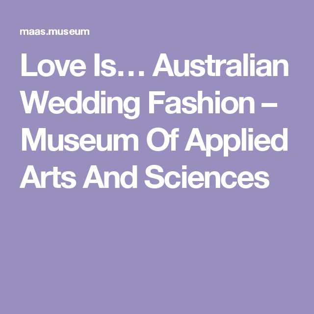 c262525f5f Love Is… Australian Wedding Fashion – Museum Of Applied Arts And Sciences