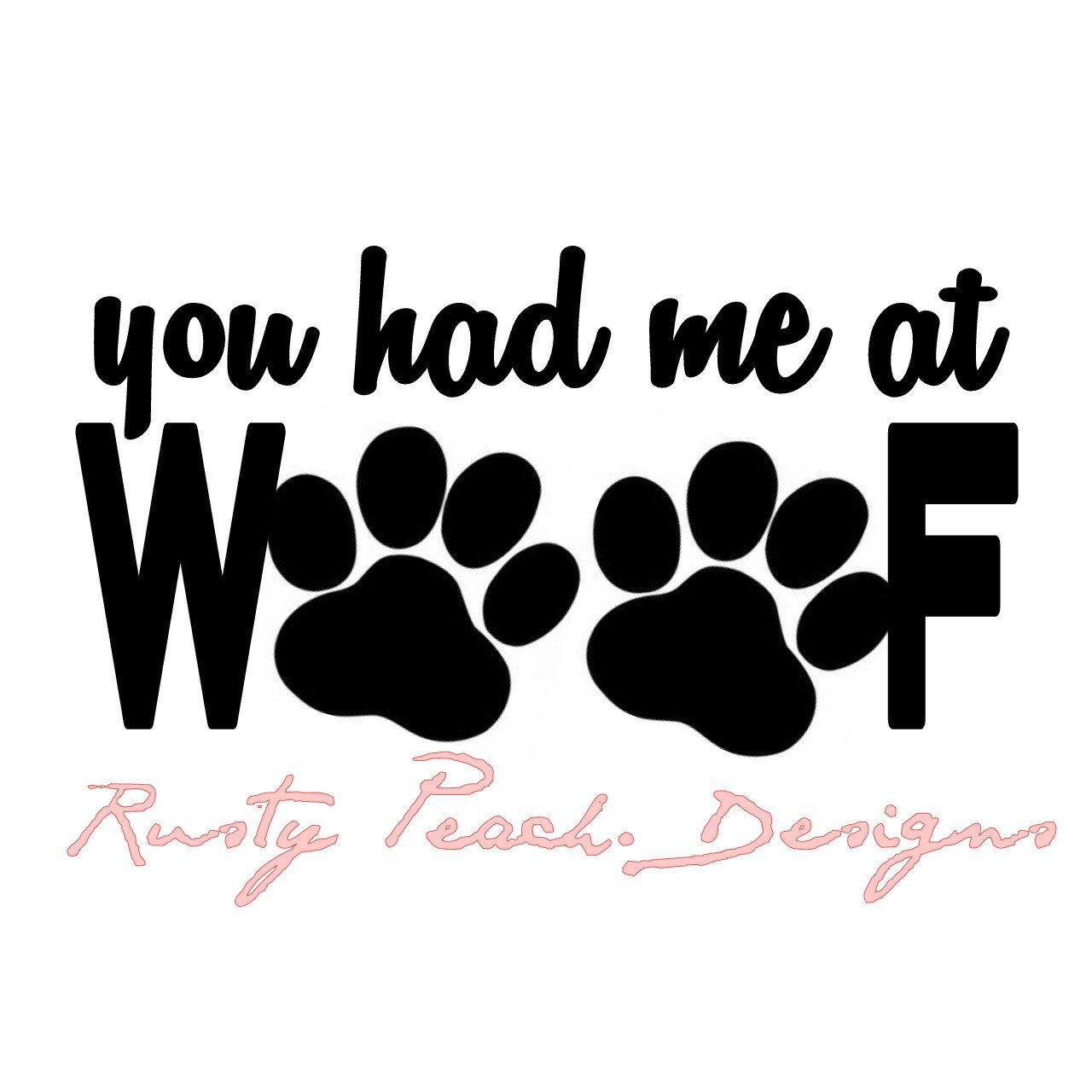 You had me at woof vinyl decal choice of color rescue dogs dog lover fur mom girlie gifts paw print for her yeti decal fur baby by