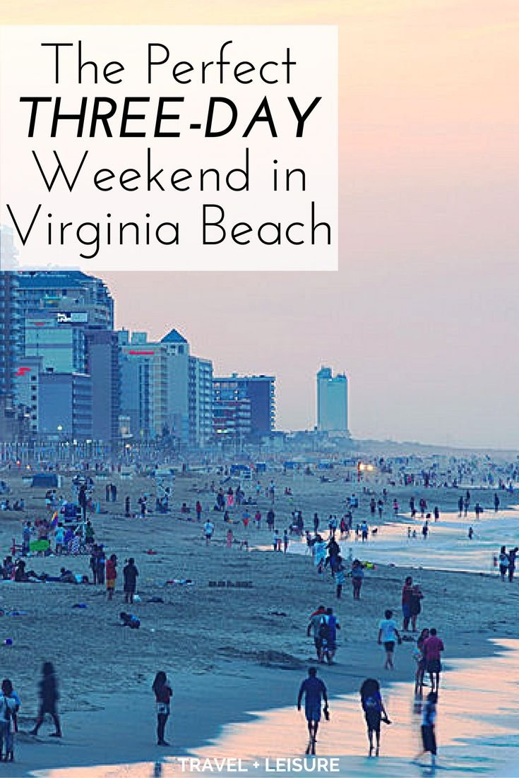 As Part Of A New Series Travel Leisure Is Exploring America One Three Day Weekend At Time Next Up What To Do On Short Trip Virginia Beach