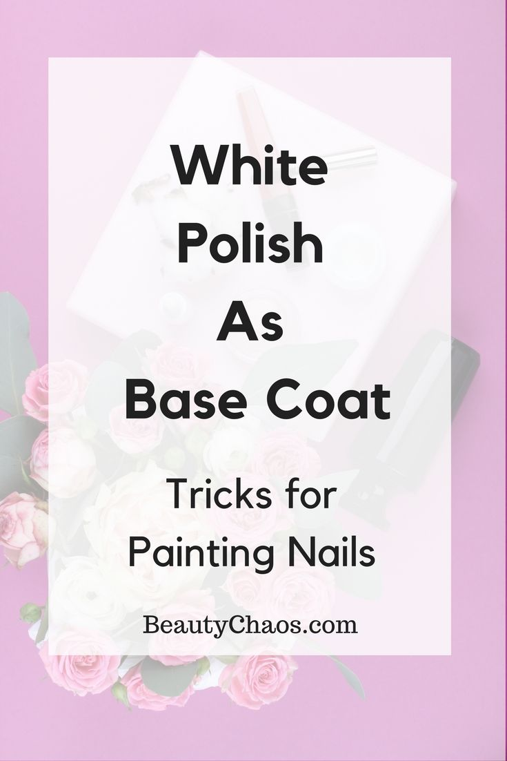 Tricks for Painting Nails - White Polish as Base Coat