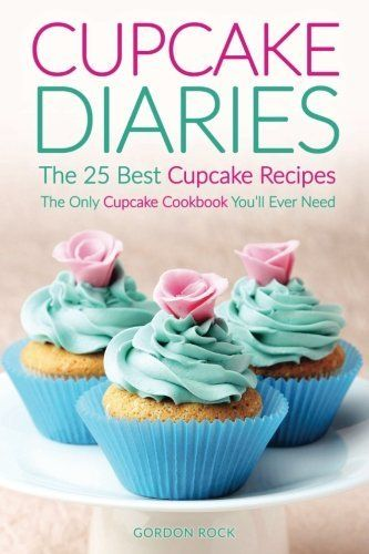 Cupcake Diaries The 25 Best Cupcake Recipes The Only Cupcake