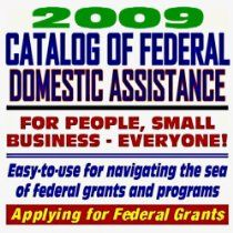 2009 Catalog Of Federal Domestic Assistance And Federal Grants Government Assistance For People And Small Business Gr Business Grants Small Business Business