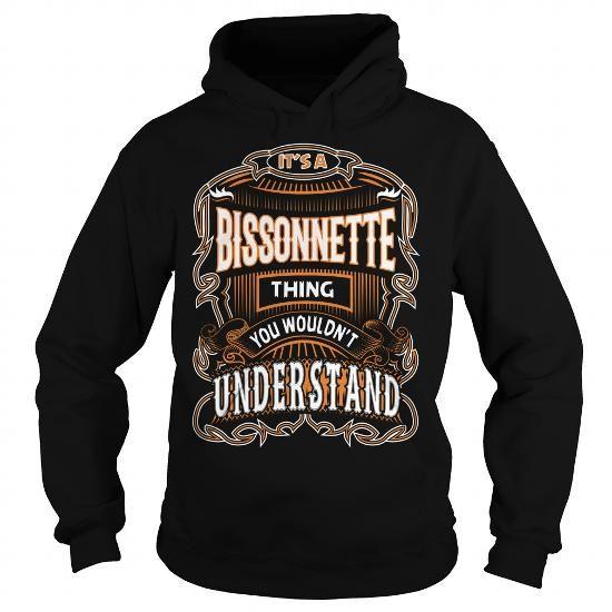 I Love BISSONNETTE,BISSONNETTEYear, BISSONNETTEBirthday, BISSONNETTEHoodie, BISSONNETTEName, BISSONNETTEHoodies T shirts