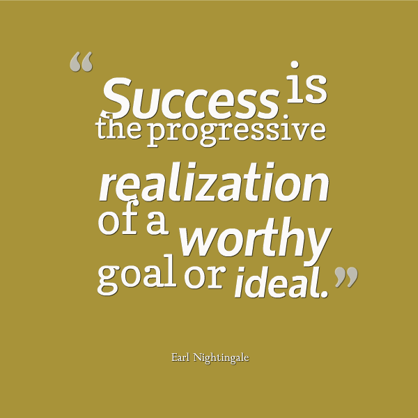 progressive quotes  Success is the progressive realization of a worthy goal or ideal ...