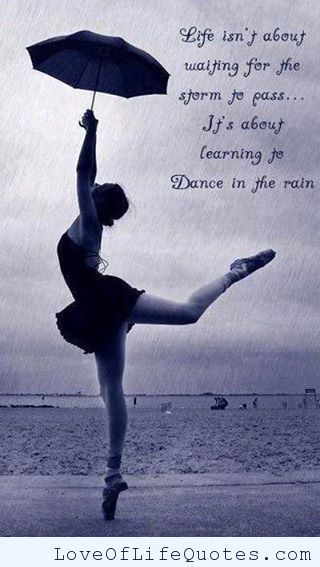 Good Learning To Dance In The Rain   Http://www.loveoflifequotes.com/life /learning Dance Rain/