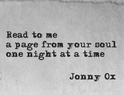 Read to me a page from your soul one night at a time