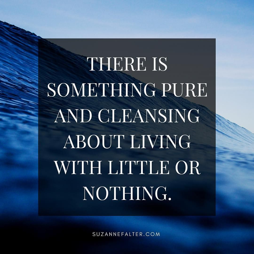 There Is Something Pure And Cleansing About Living With Little Or Nothing. # Simplify · Life QuotesPsWisdom