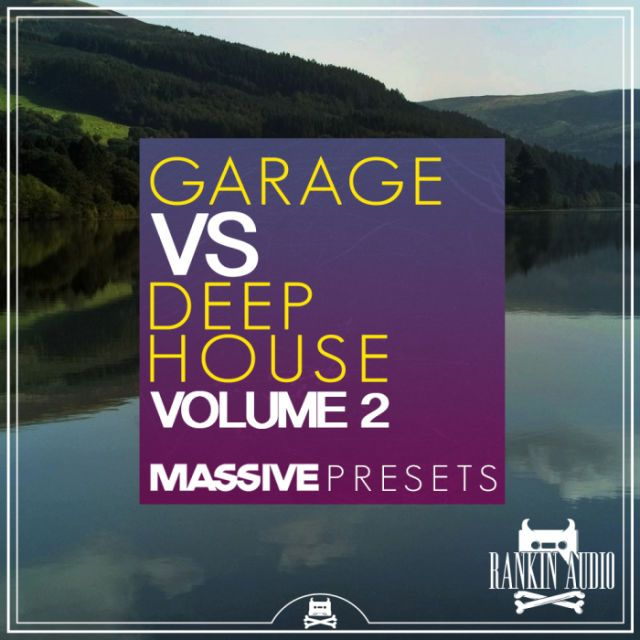 Garage Vs Deep House Massive Presets Vol 2 From Rankin Audio Deep House Presets Deep