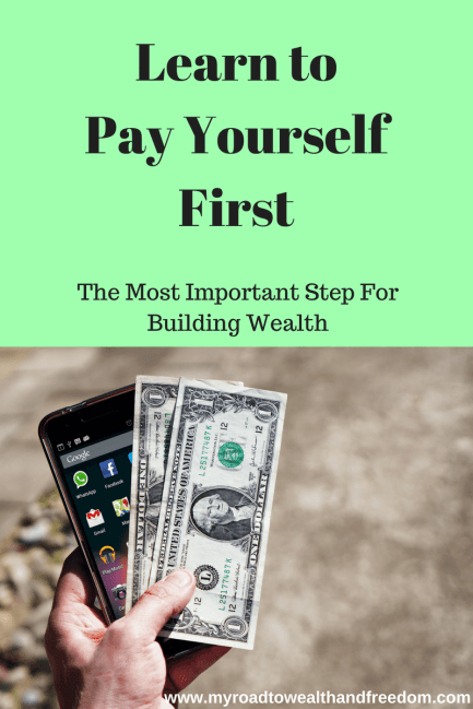 Pay Yourself First My Road To Wealth And Freedom Pay Yourself First Wealth Building Wealth