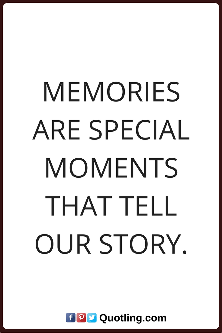 memories quotes Memories are special moments that tell our story.