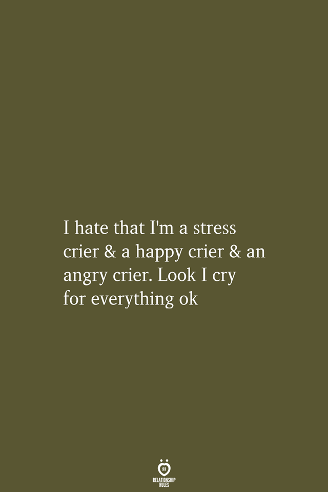 Sad Stress Quotes I Hate That I'm A Stress Crier & A Happy Crier & An Angry Crier