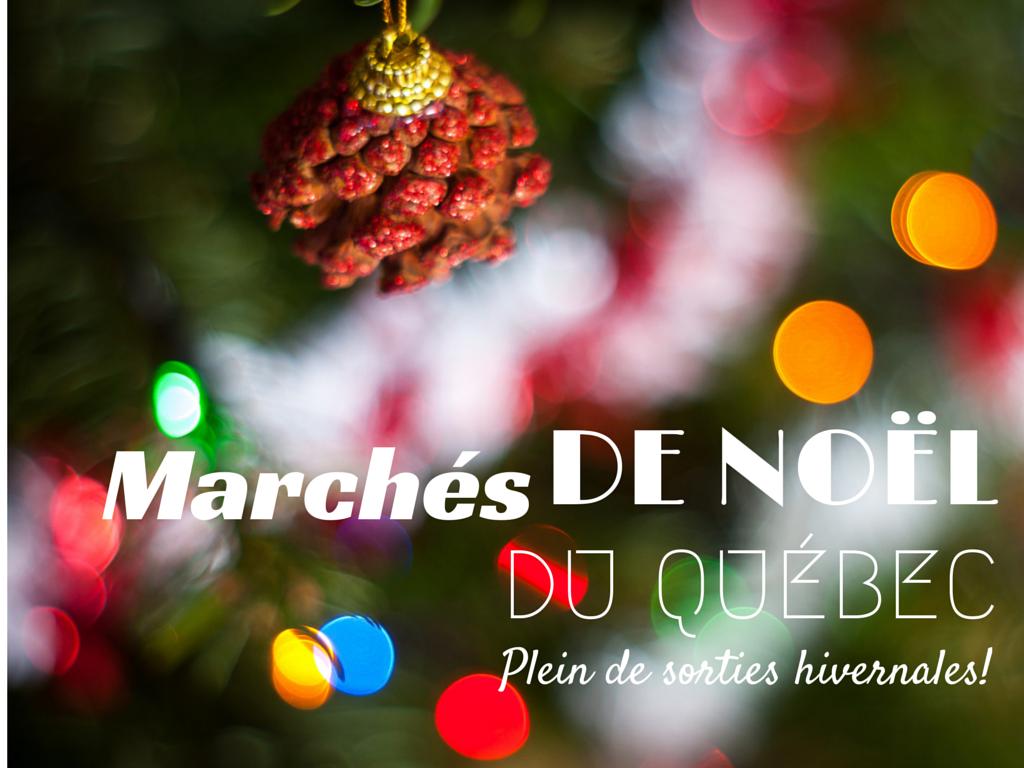 Visiter les marchés de Noël du Québec, sorties hivernales!