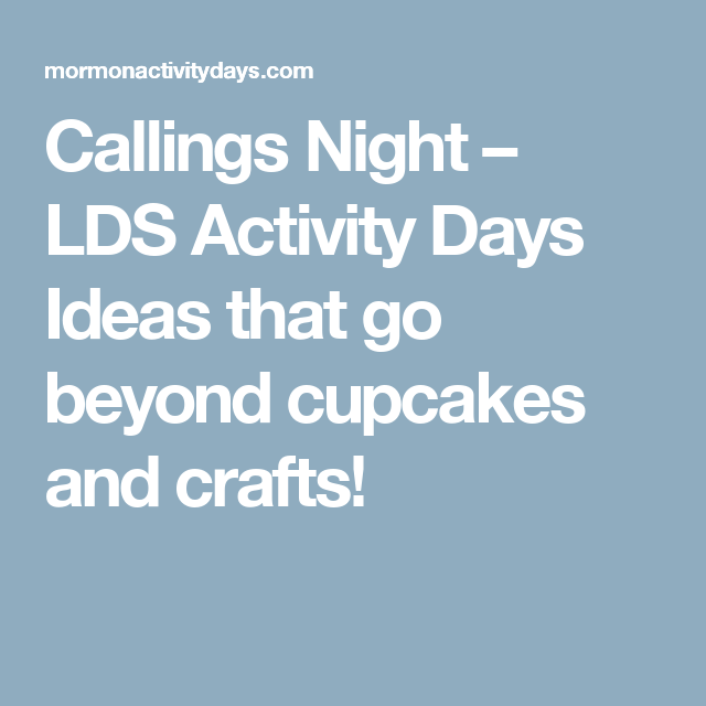 Callings Night – LDS Activity Days Ideas that go beyond cupcakes and crafts!