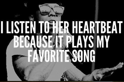 I listen to her heartbeat because it plays my favorite song!