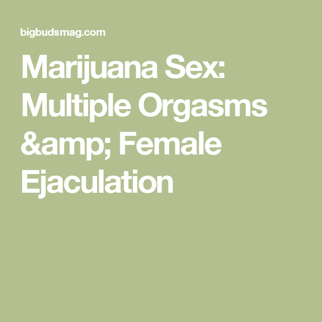 Multiple orgasms marijuana