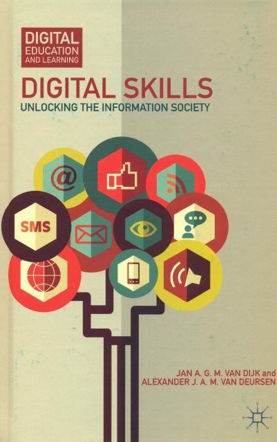 Digital skills : unlocking the information society / by Jan A.G.M. van Dijk and Alexander J. A. M. van Deursen