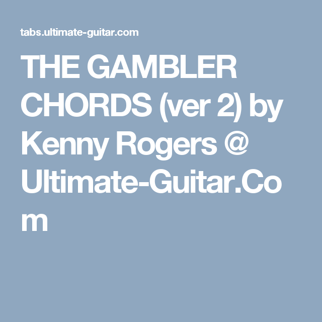 THE GAMBLER CHORDS (ver 2) by Kenny Rogers @ Ultimate-Guitar.Com ...