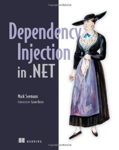 Dependency Injection In Net By Mark Seemann Http Www Amazon Com