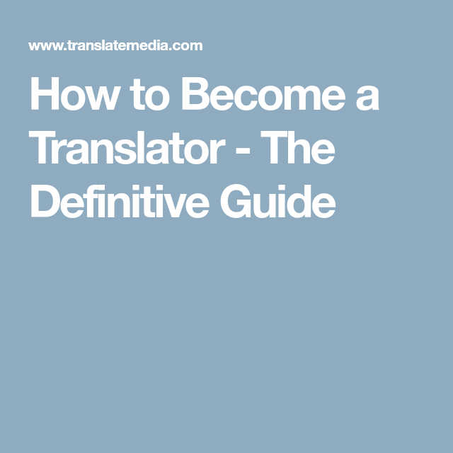 How to Become a Translator - The Definitive Guide