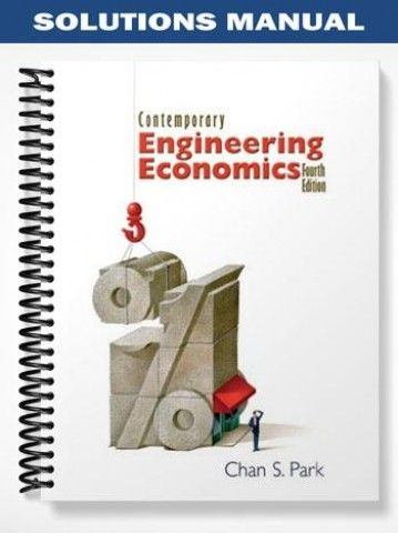 Solutions Manual For Contemporary Engineering Economics 4th Edition