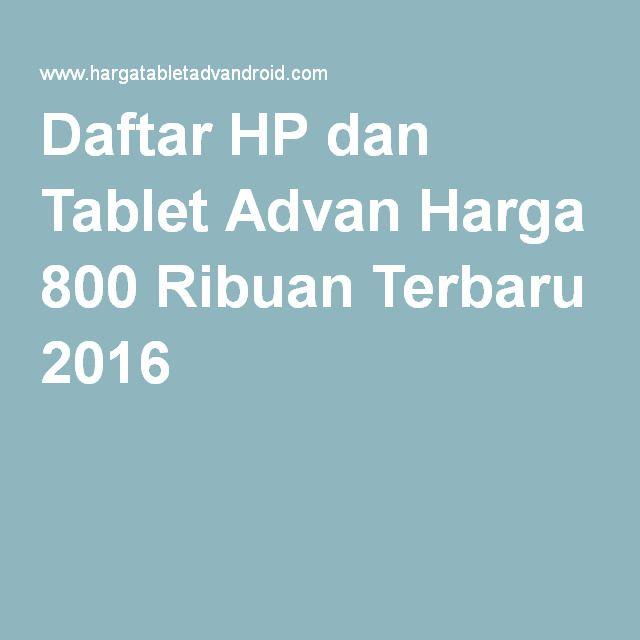 Daftar hp dan tablet advan harga 800 ribuan terbaru 2016 harga hp daftar hp dan tablet advan harga 800 ribuan terbaru 2016 thecheapjerseys Choice Image
