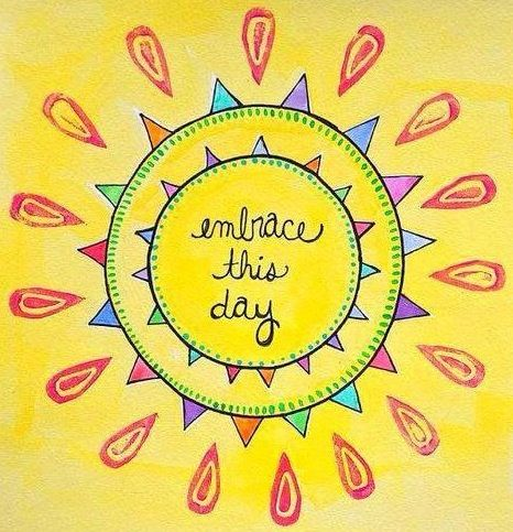 Embrace this day quote via Carol's Country Sunshine on Facebook