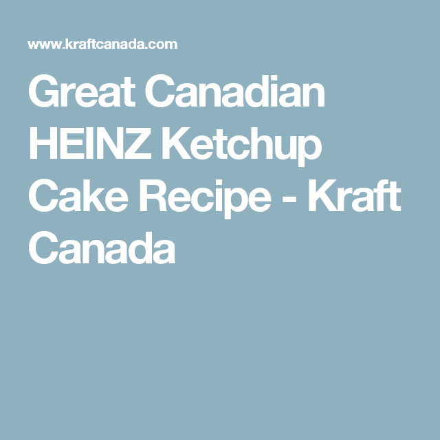 Great canadian heinz ketchup cake recipe