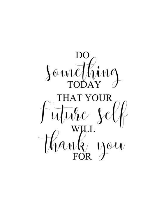 Do Something Today That Your Future Self Will Thank You For | Wall Quote | Inspirational Quote | Motivational Quote | Life Quote | Quote
