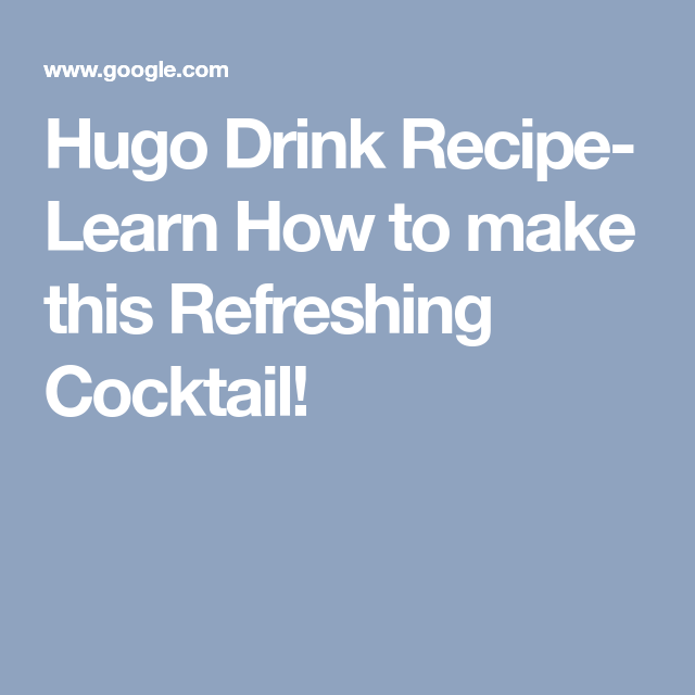 Hugo Drink Recipe- Learn How To Make This Refreshing