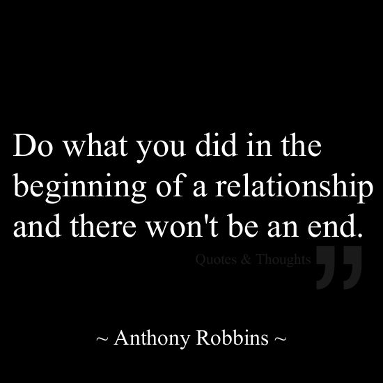 Do what you did in the beginning of a relationship and there won't be an end.