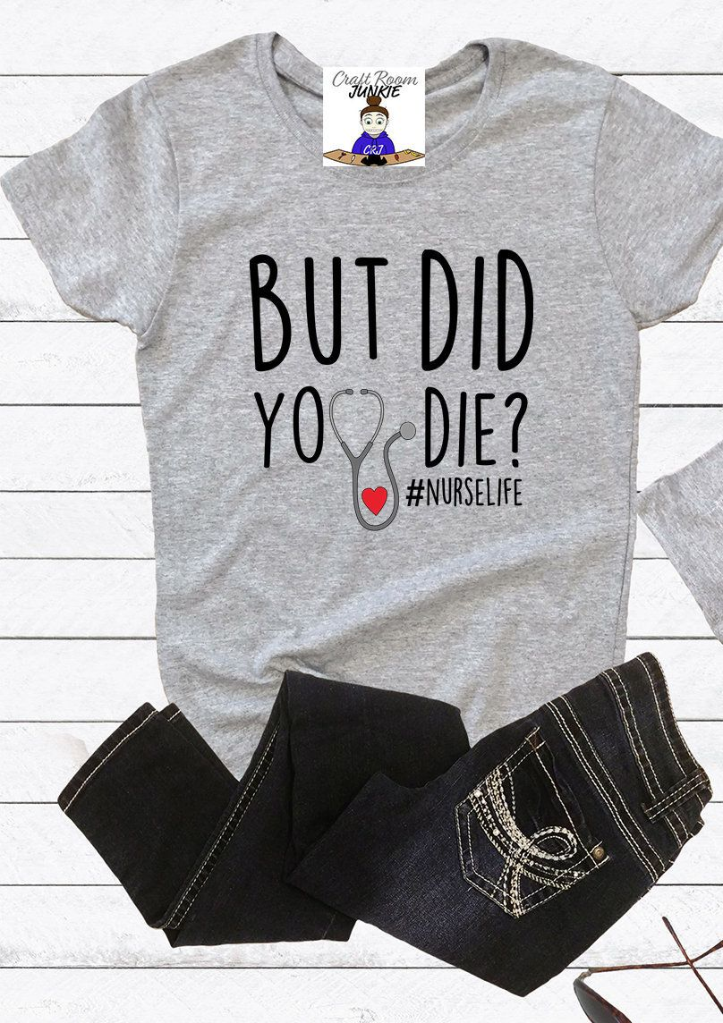 18ec9fc2 Nurse Shirt, Nurse Humor, But Did You Die?, Stethescope, RN, BSN, Nursing  Student, Nursing School, Funny Nurse Shirt, LPN by CraftRoomJunkieGifts on  Etsy