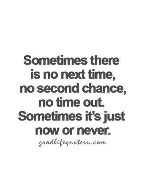 Sometimes There Is Not Next Time No Second Chance No Time Out Sometimes It S Just Now Or Never Words Quotes Words Wise Words
