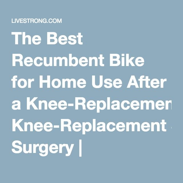 The Best Recumbent Bike For Home Use After A Knee Replacement Surgery Knee Replacement Surgery Knee Replacement Exercises Knee Replacement