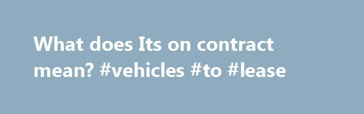 What does Its on contract mean? #vehicles #to #lease    lease - house sales contract