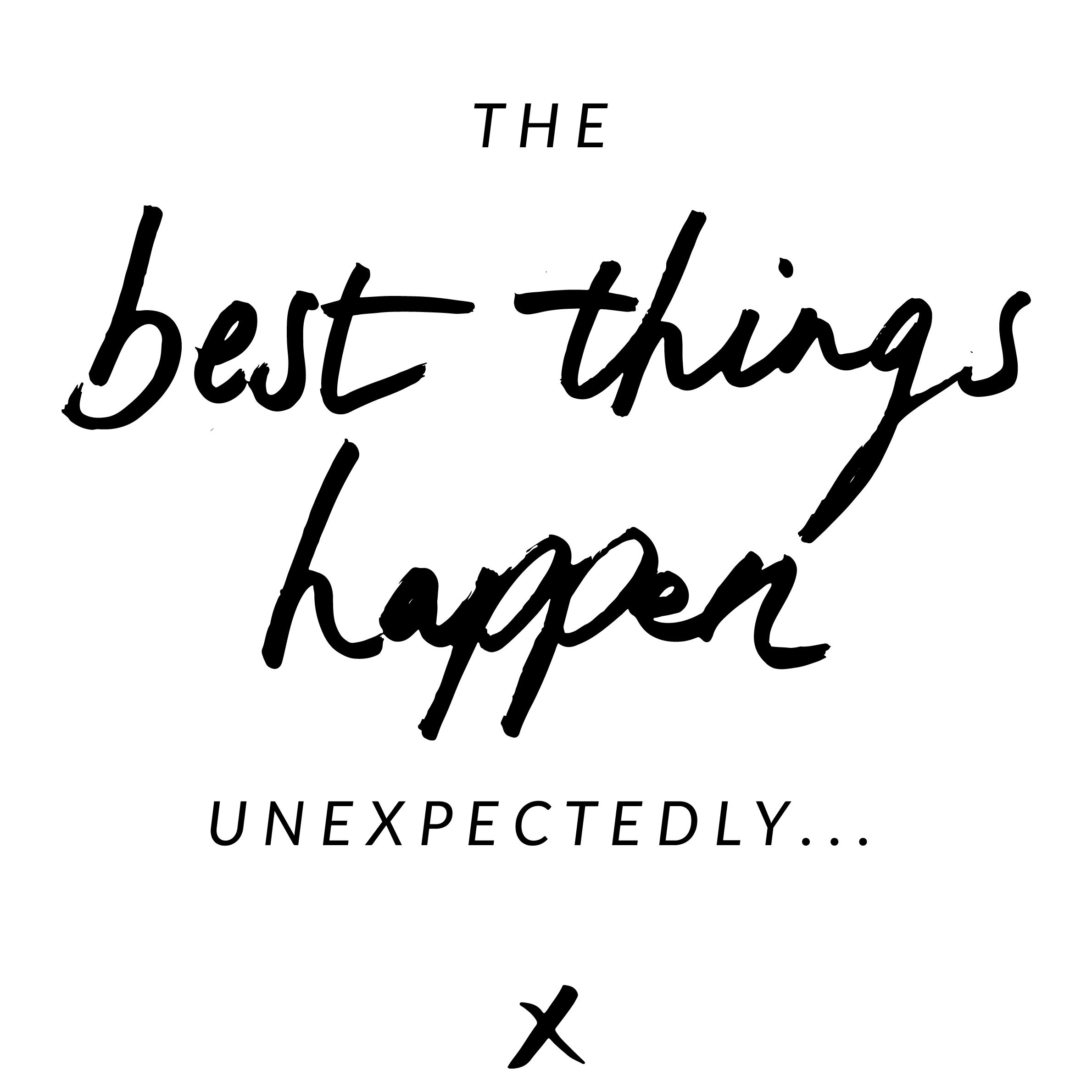 When Things Happen Unexpectedly Quotes: The Best Things Happen Unexpectedly... #jotitdown