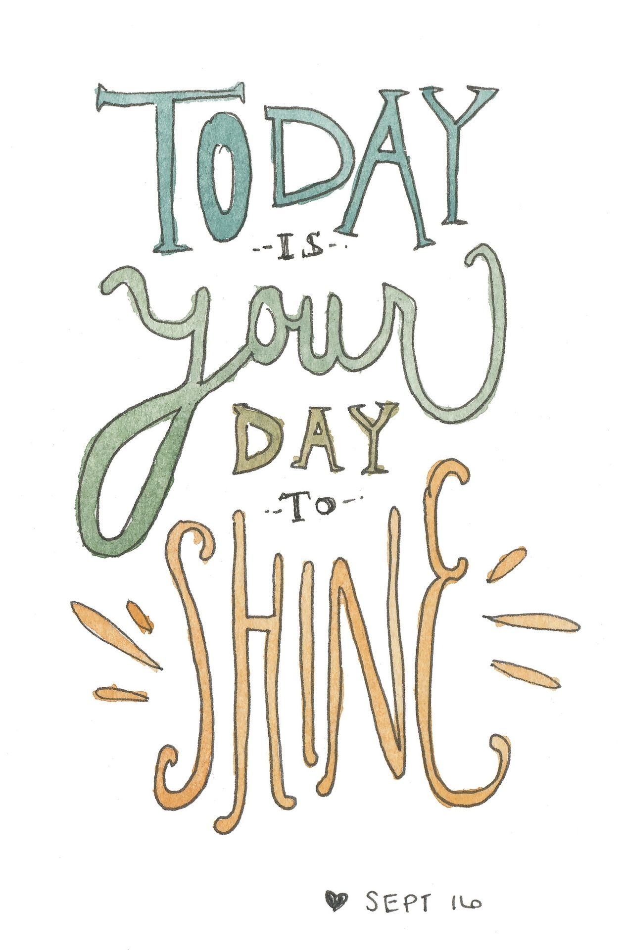 Today Is Your Day To Shine  Motivational quotes, Inspirational