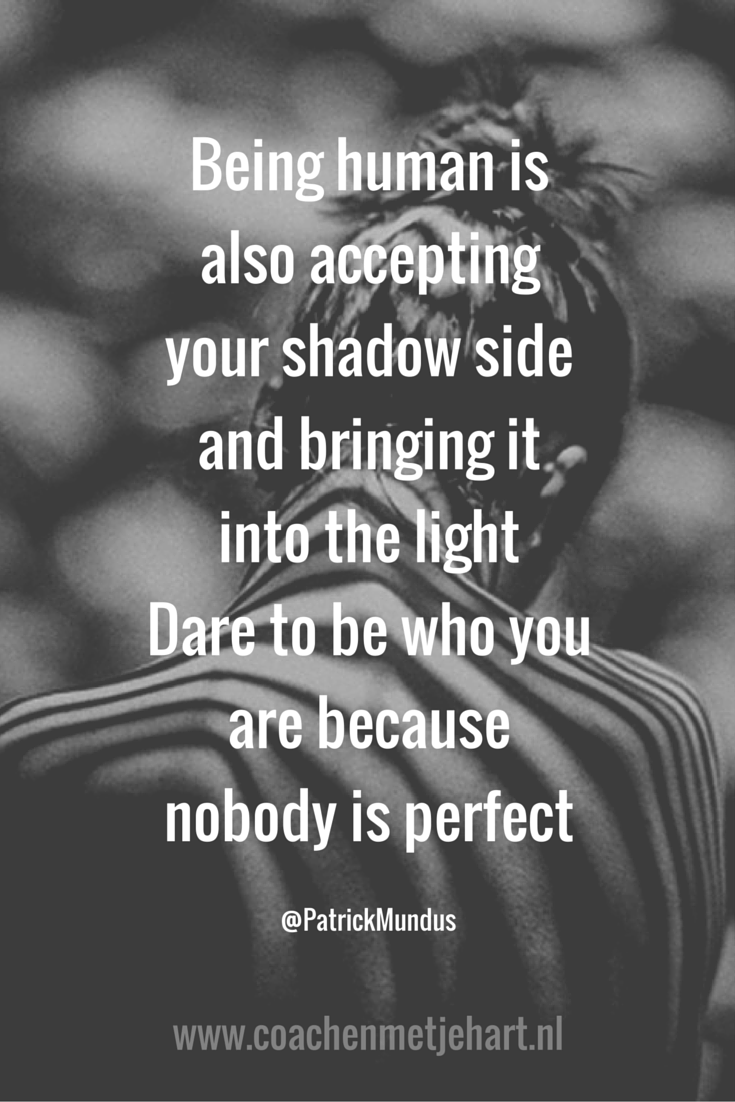Being Human Is Also Accepting Your Shadow Side And Bringing It Into