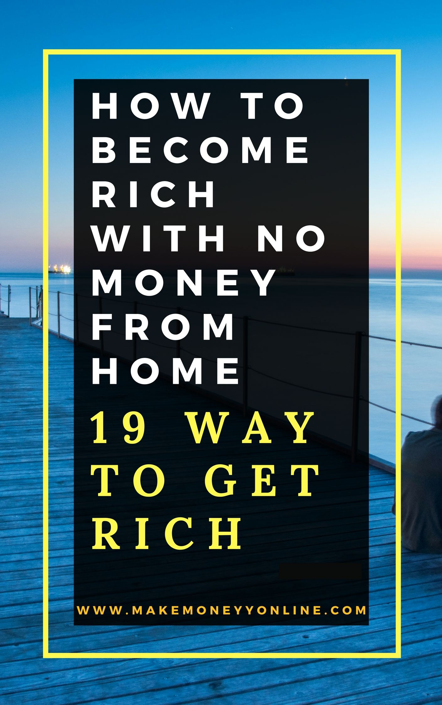 How To Become Rich With No Money From Home 19 Way To Get Rich