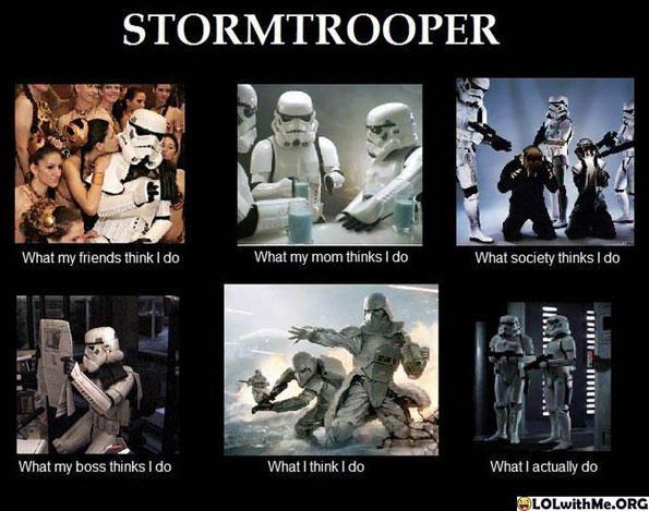 3716d8b5a5beafe23637c88d8b68b989 what i think i do meme stormtrooper cool stuff star wars,What I Think I Do Meme