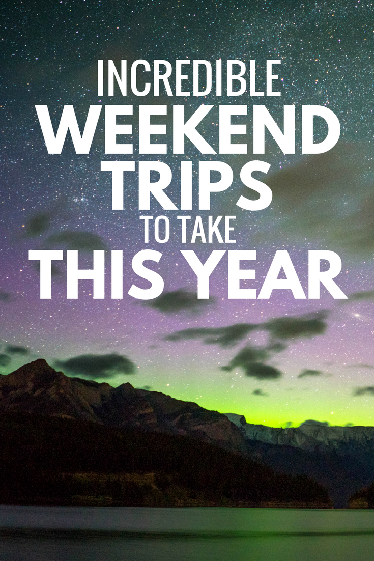 25 Trips Of A Lifetime With Images: 25 Best Weekend Trips Of 2018