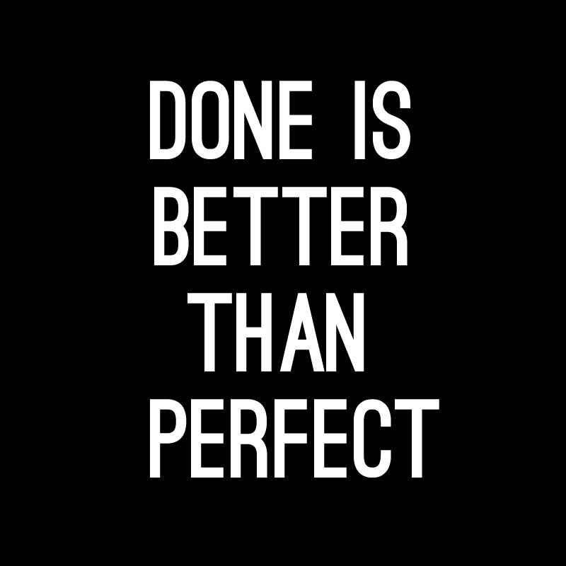 Done Is Better Than Perfect Funny Quotes Inspirational Quotes Quotes