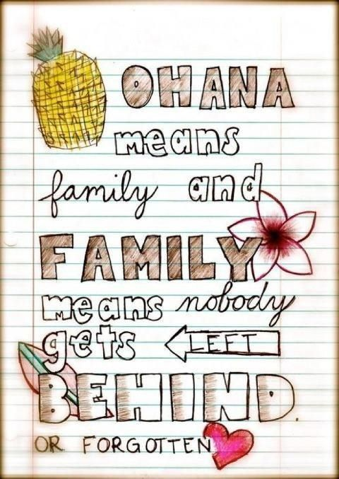 Ohana means family and family means nobody gets left behind or ...