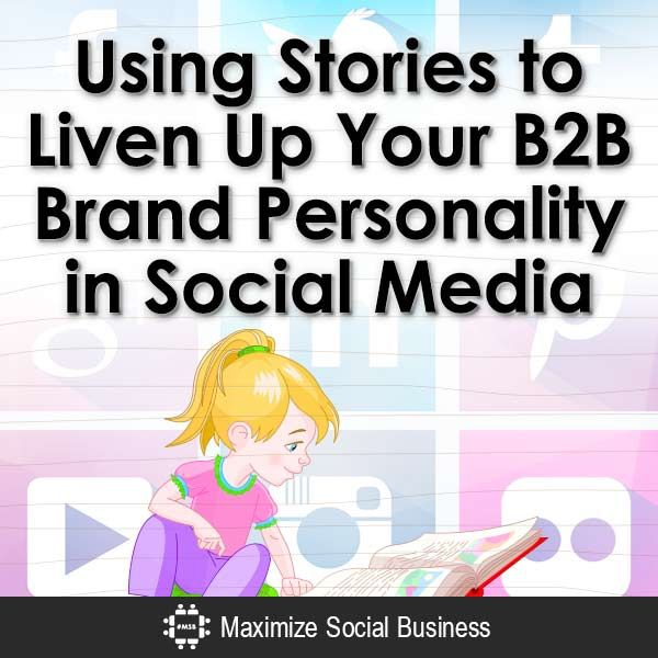 Using Stories to Liven Up Your B2B Brand Personality in Social Media