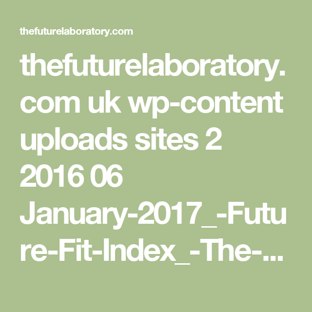 thefuturelaboratory.com uk wp-content uploads sites 2 2016 06 January-2017_-Future-Fit-Index_-The-Library-Reading-List.pdf