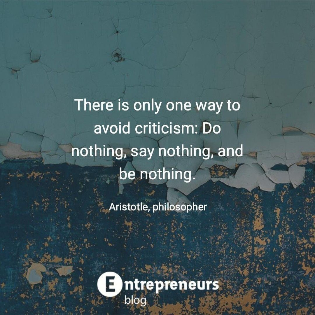 There is only one way to avoid criticism: Do nothing, say nothing, and be nothing.  #inspiration #su...