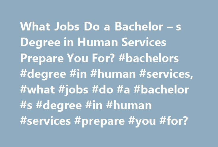 What Jobs Do a Bachelor \u2013 s Degree in Human Services Prepare You For